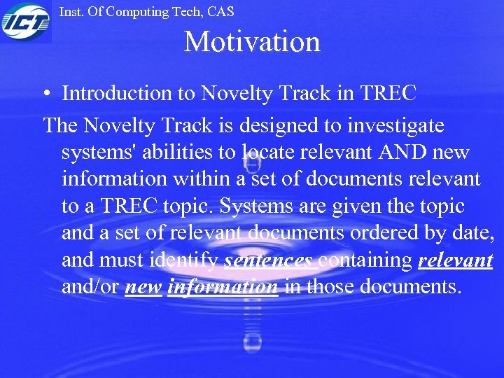 Inst. Of Computing Tech, CAS Motivation • Introduction to Novelty Track in TREC The