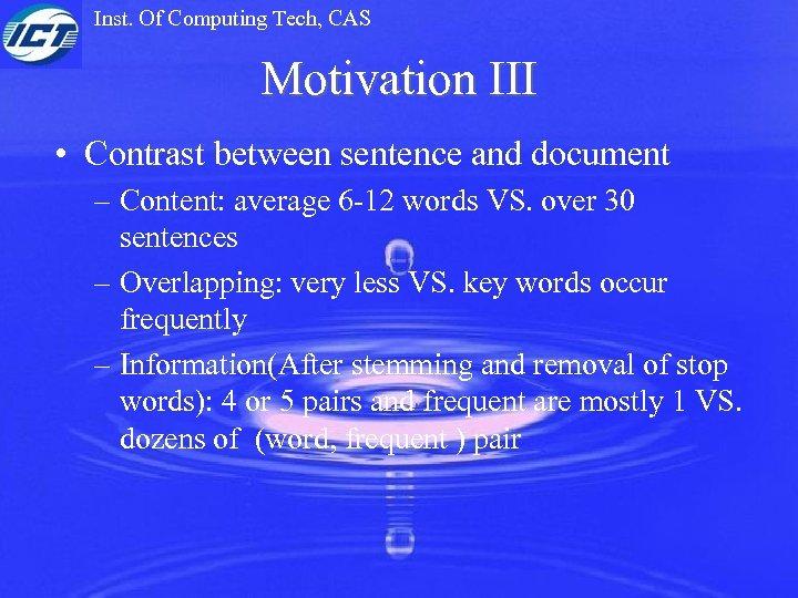 Inst. Of Computing Tech, CAS Motivation III • Contrast between sentence and document –