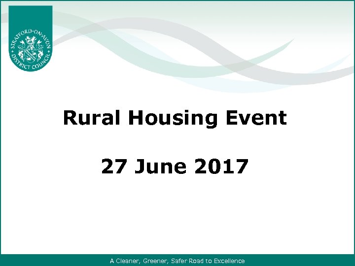Rural Housing Event 27 June 2017 A Cleaner, Greener, Safer Road to Excellence