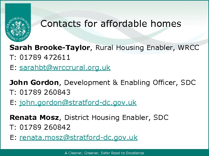 Contacts for affordable homes Sarah Brooke-Taylor, Rural Housing Enabler, WRCC T: 01789 472611 E:
