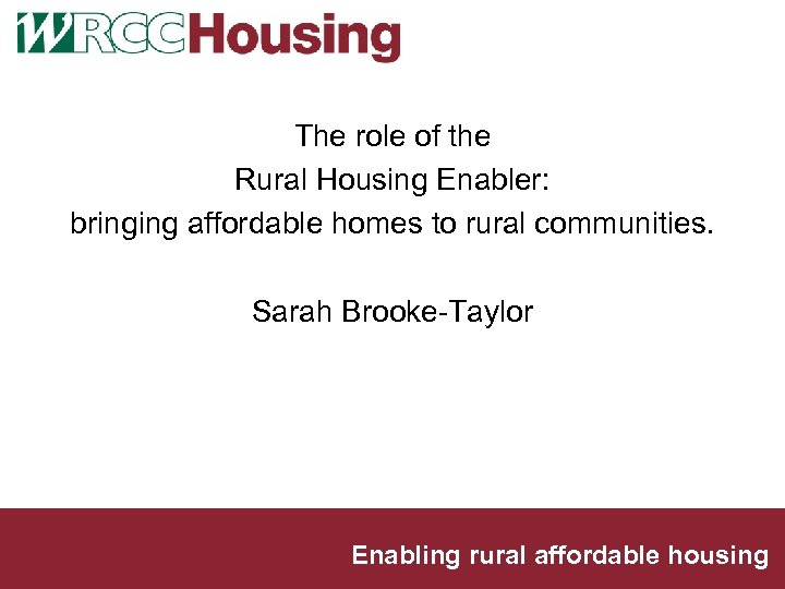 The role of the Rural Housing Enabler: bringing affordable homes to rural communities. Sarah