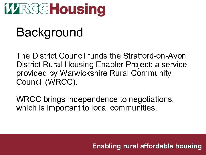 Background The District Council funds the Stratford-on-Avon District Rural Housing Enabler Project: a service