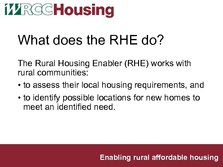 What does the RHE do? The Rural Housing Enabler (RHE) works with rural communities: