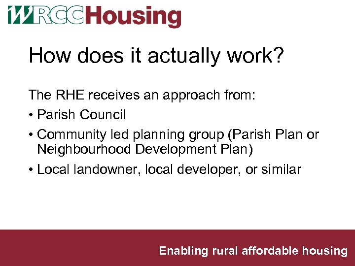 How does it actually work? The RHE receives an approach from: • Parish Council