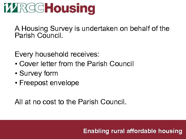 A Housing Survey is undertaken on behalf of the Parish Council. Every household receives: