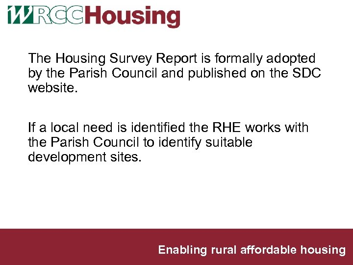 The Housing Survey Report is formally adopted by the Parish Council and published on