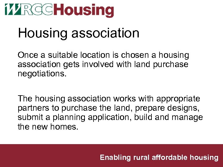 Housing association Once a suitable location is chosen a housing association gets involved with