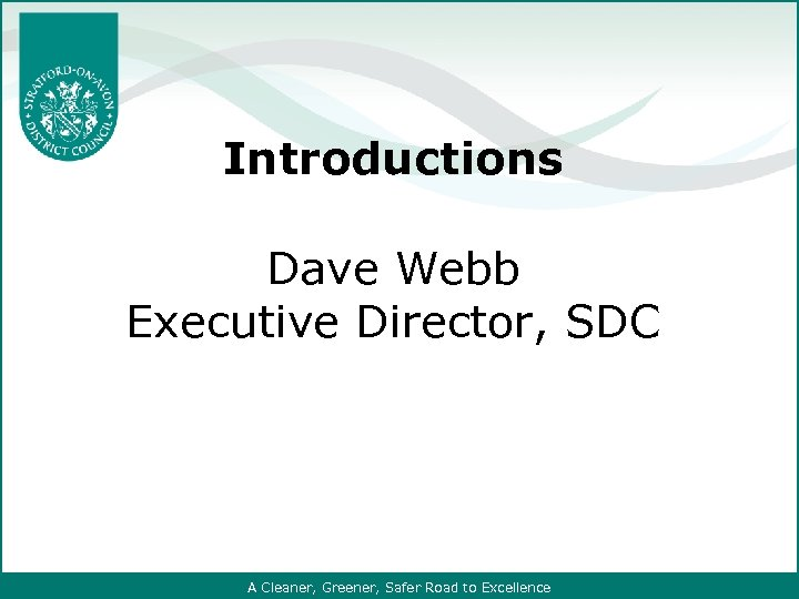 Introductions Dave Webb Executive Director, SDC A Cleaner, Greener, Safer Road to Excellence