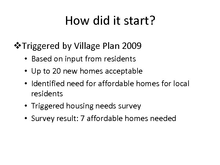 How did it start? v. Triggered by Village Plan 2009 • Based on input