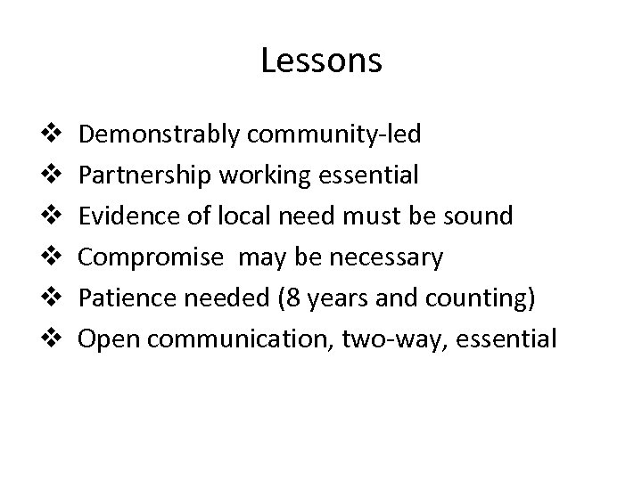 Lessons v v v Demonstrably community-led Partnership working essential Evidence of local need must