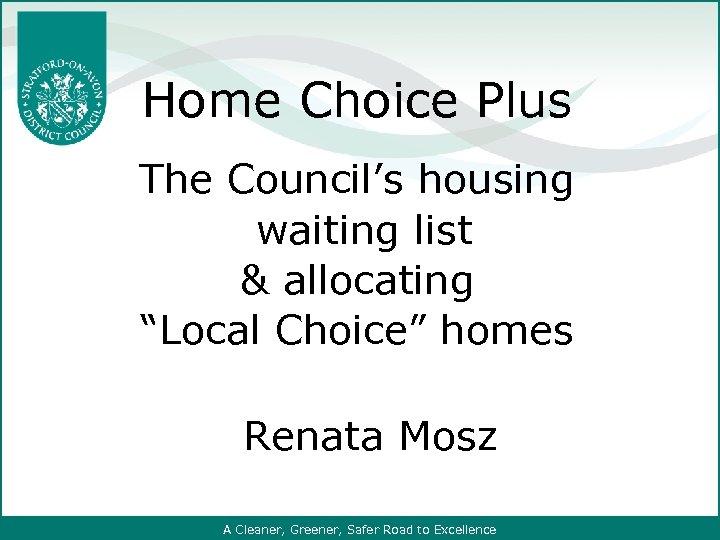 "Home Choice Plus The Council's housing waiting list & allocating ""Local Choice"" homes Renata"