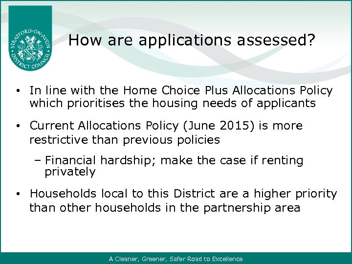 How are applications assessed? • In line with the Home Choice Plus Allocations Policy