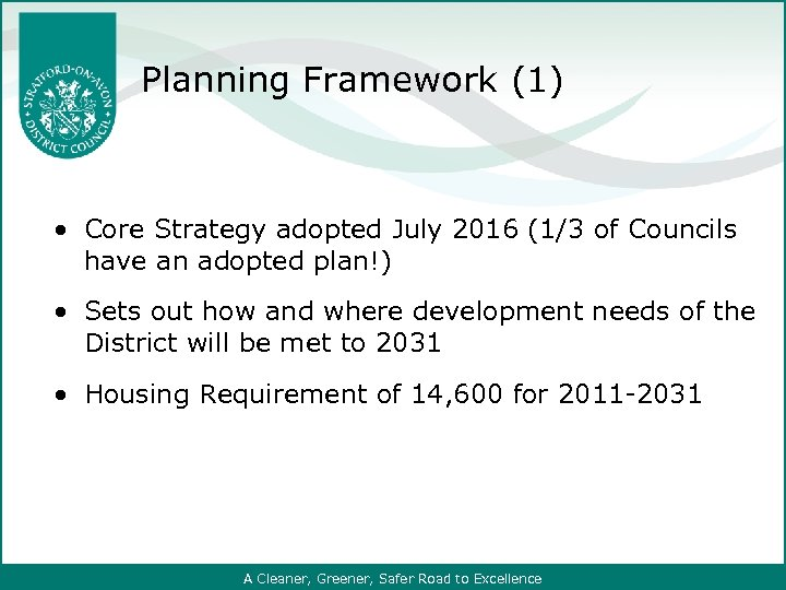 Planning Framework (1) Core Strategy adopted July 2016 (1/3 of Councils have an adopted