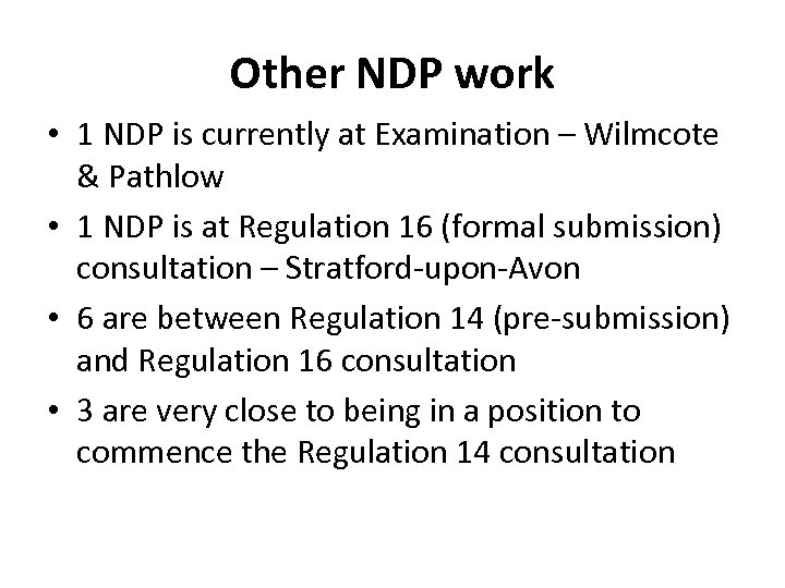 Other NDP work • 1 NDP is currently at Examination – Wilmcote & Pathlow