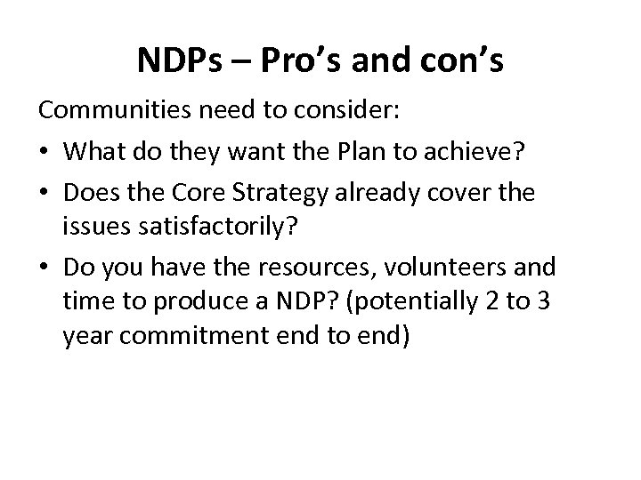 NDPs – Pro's and con's Communities need to consider: • What do they want