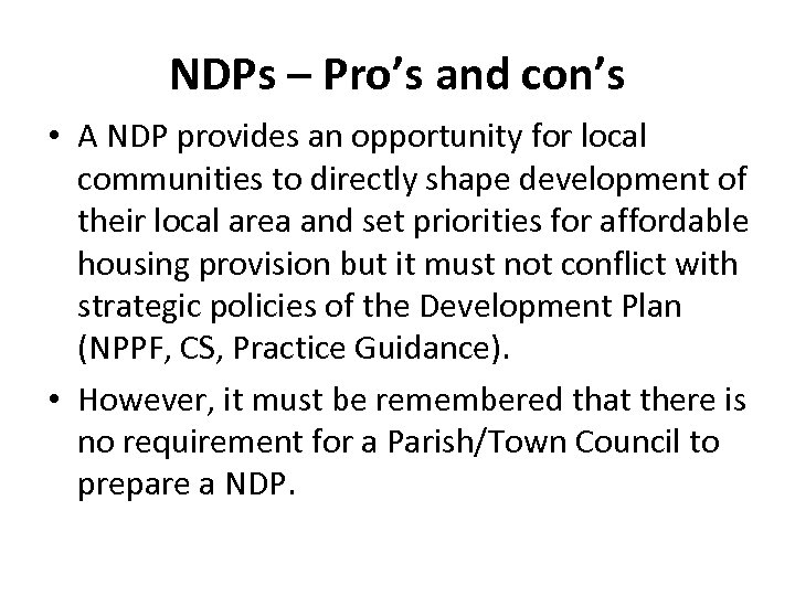 NDPs – Pro's and con's • A NDP provides an opportunity for local communities
