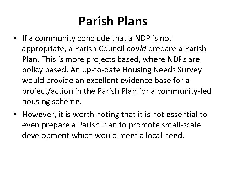 Parish Plans • If a community conclude that a NDP is not appropriate, a