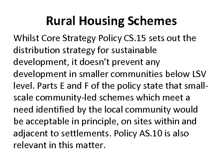 Rural Housing Schemes Whilst Core Strategy Policy CS. 15 sets out the distribution strategy