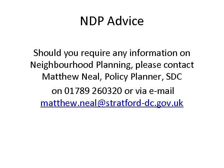 NDP Advice Should you require any information on Neighbourhood Planning, please contact Matthew Neal,