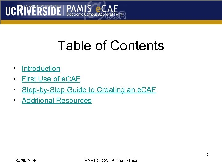 Table of Contents • • Introduction First Use of e. CAF Step-by-Step Guide to