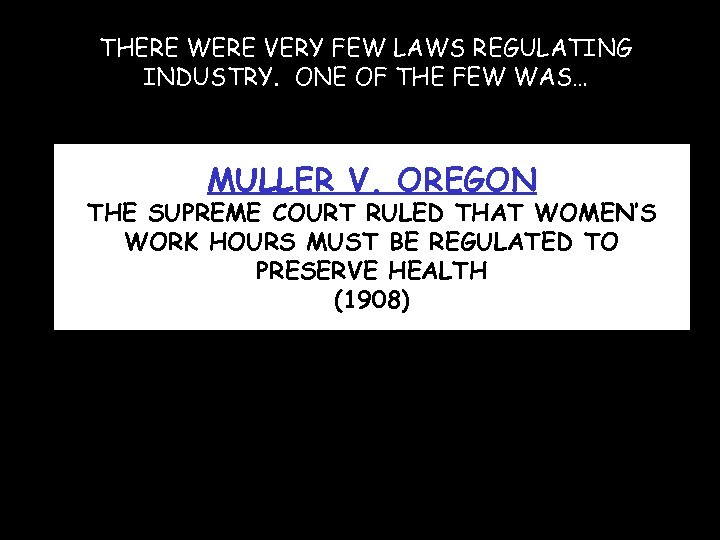 THERE WERE VERY FEW LAWS REGULATING INDUSTRY. ONE OF THE FEW WAS… MULLER V.