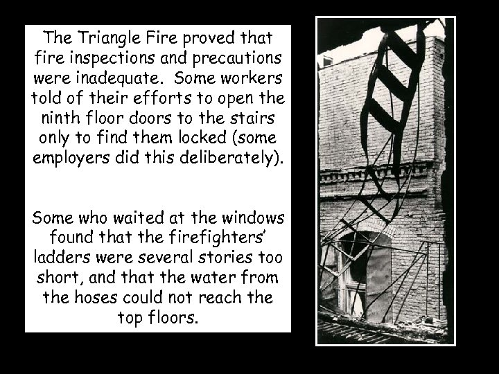 The Triangle Fire proved that fire inspections and precautions were inadequate. Some workers told
