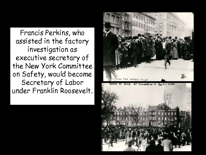 Francis Perkins, who assisted in the factory investigation as executive secretary of the New