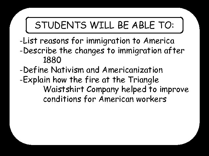 STUDENTS WILL BE ABLE TO: -List reasons for immigration to America -Describe the changes