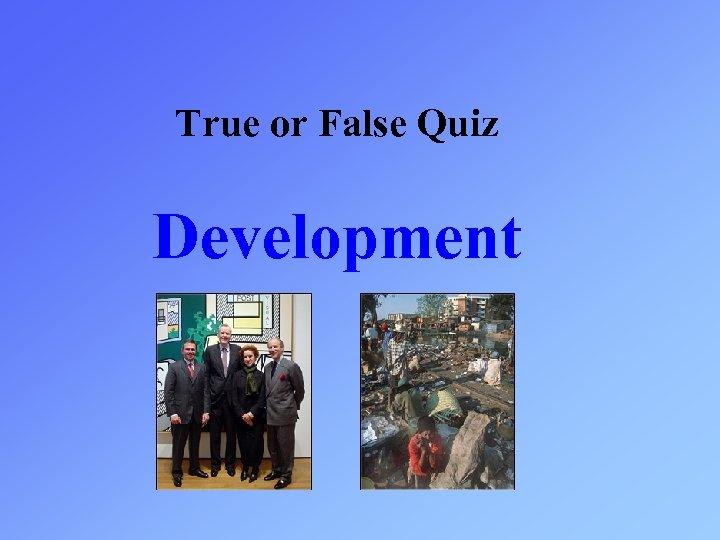True or False Quiz Development