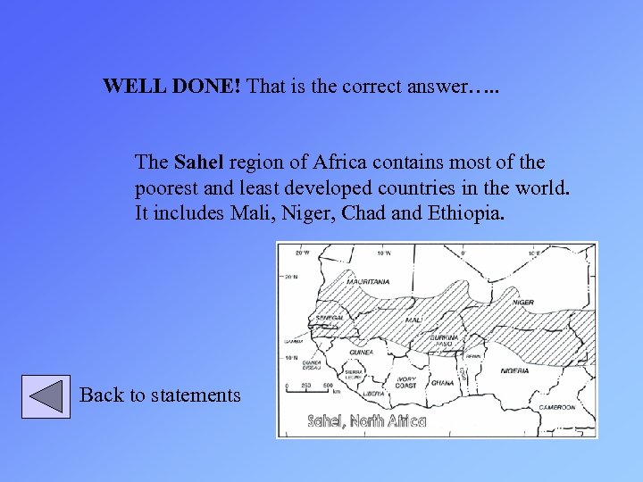 WELL DONE! That is the correct answer…. . The Sahel region of Africa contains