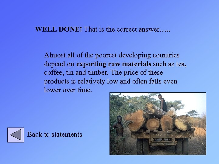 WELL DONE! That is the correct answer…. . Almost all of the poorest developing