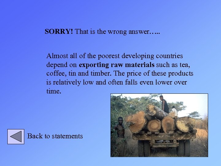 SORRY! That is the wrong answer…. . Almost all of the poorest developing countries
