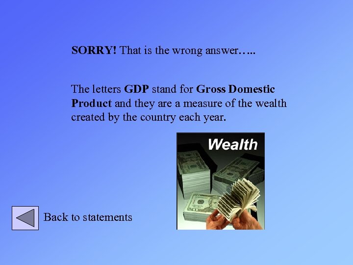 SORRY! That is the wrong answer…. . The letters GDP stand for Gross Domestic