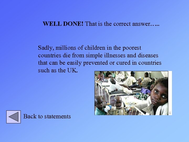 WELL DONE! That is the correct answer…. . Sadly, millions of children in the