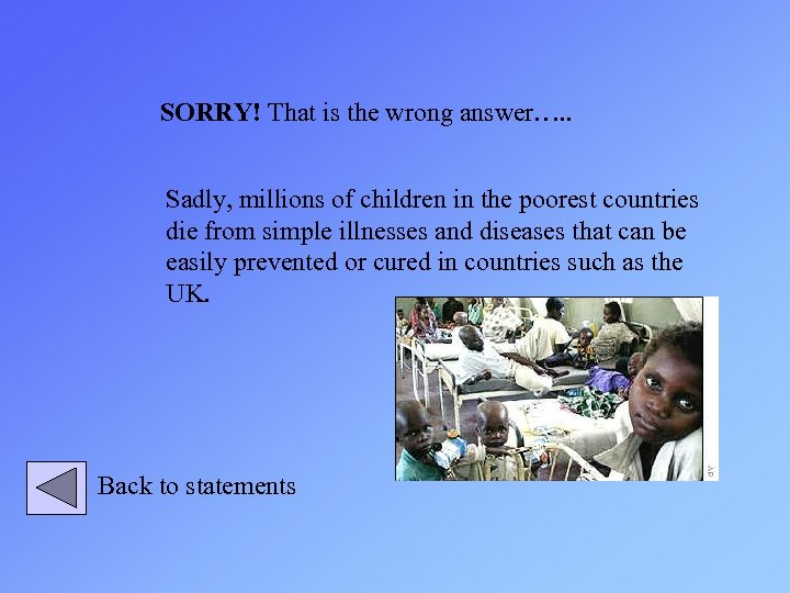 SORRY! That is the wrong answer…. . Sadly, millions of children in the poorest