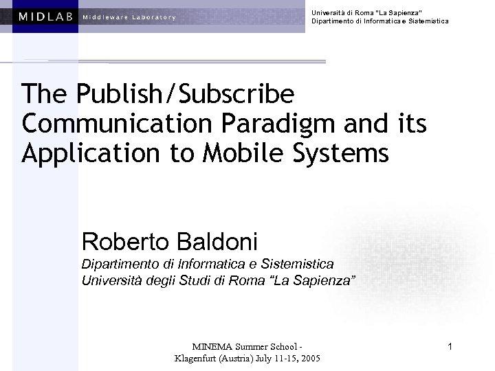 """Università di Roma """"La Sapienza"""" Dipartimento di Informatica e Sistemistica The Publish/Subscribe Communication Paradigm"""