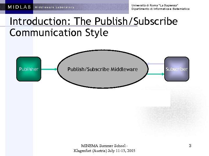 """Università di Roma """"La Sapienza"""" Dipartimento di Informatica e Sistemistica Introduction: The Publish/Subscribe Communication"""