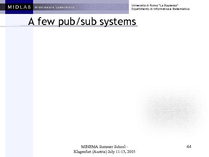 """Università di Roma """"La Sapienza"""" Dipartimento di Informatica e Sistemistica A few pub/sub systems"""