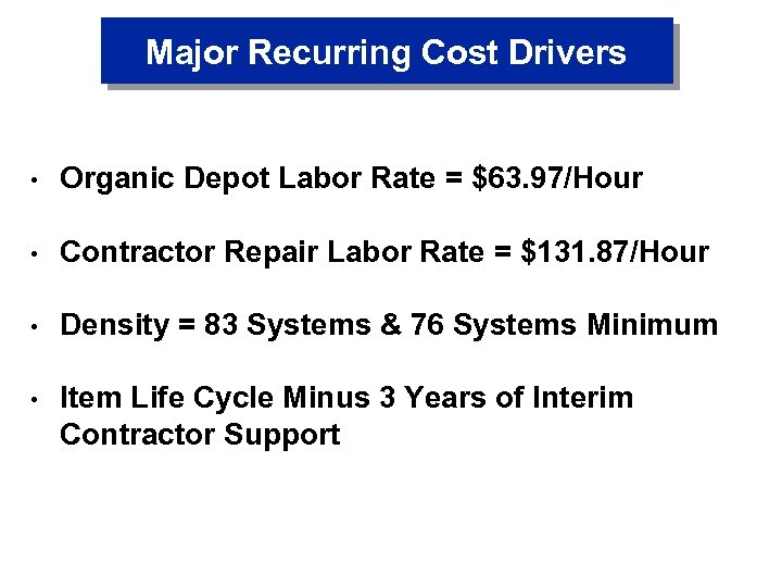 Major Recurring Cost Drivers • Organic Depot Labor Rate = $63. 97/Hour • Contractor