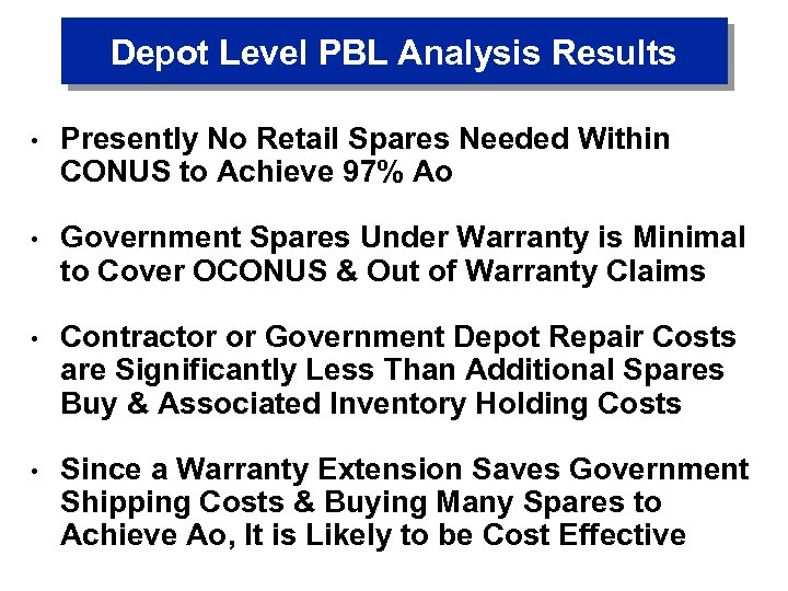 Depot Level PBL Analysis Results • Presently No Retail Spares Needed Within CONUS to