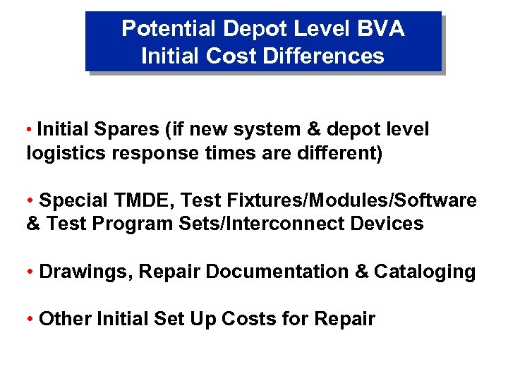 Potential Depot Level BVA Initial Cost Differences • Initial Spares (if new system &