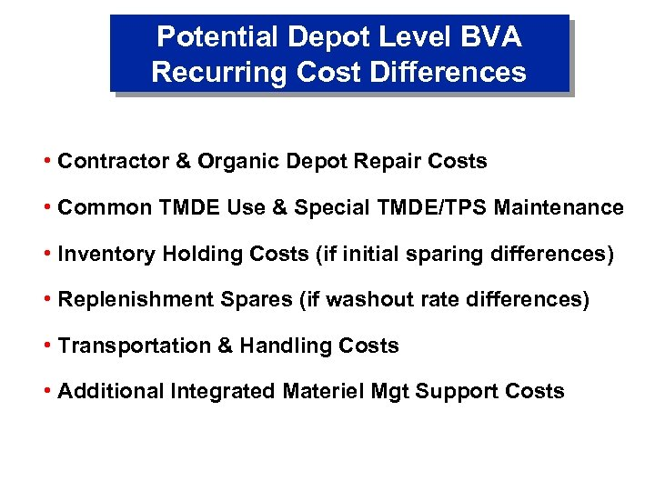 Potential Depot Level BVA Recurring Cost Differences • Contractor & Organic Depot Repair Costs