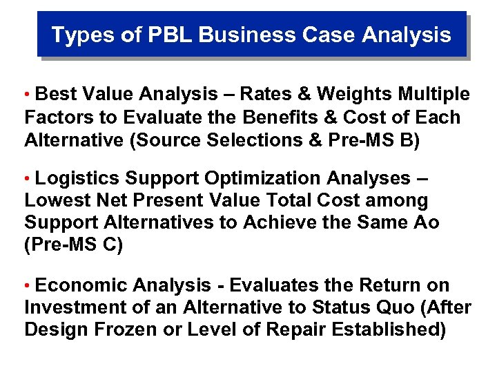 Types of PBL Business Case Analysis • Best Value Analysis – Rates & Weights