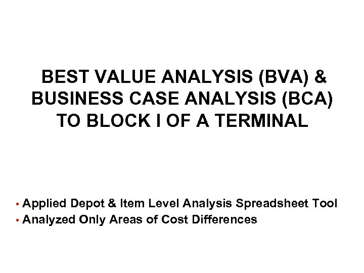 BEST VALUE ANALYSIS (BVA) & BUSINESS CASE ANALYSIS (BCA) TO BLOCK I OF A