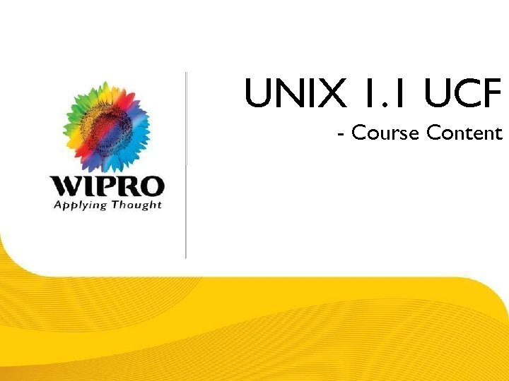 UNIX 1. 1 UCF - Course Content © 2008 Wipro Ltd - Confidential
