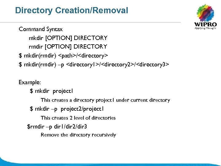 Directory Creation/Removal Command Syntax mkdir [OPTION] DIRECTORY rmdir [OPTION] DIRECTORY $ mkdir(rmdir) <path>/<directory> $