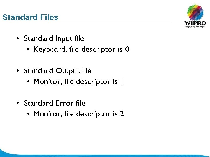 Standard Files • Standard Input file • Keyboard, file descriptor is 0 • Standard