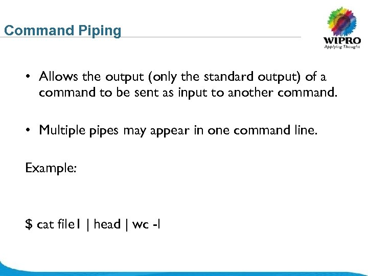 Command Piping • Allows the output (only the standard output) of a command to