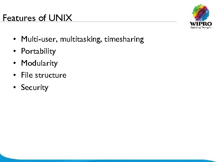 Features of UNIX • • • Multi-user, multitasking, timesharing Portability Modularity File structure Security