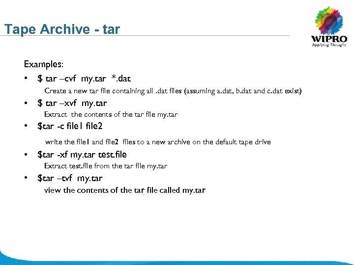 Tape Archive - tar Examples: • $ tar –cvf my. tar *. dat Create